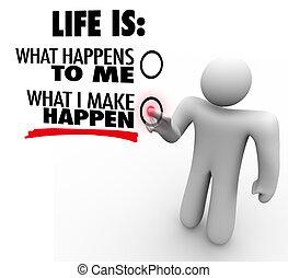 Das Leben ist das, was du machst, der Mensch wählt proaktive Initiative