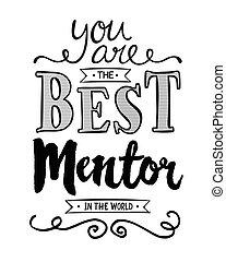 Du bist der beste Mentor der Welt.