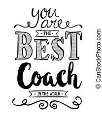 Du bist der beste Trainer der Welt.