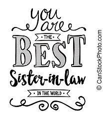 Du bist die beste Schwägerin der Welt.