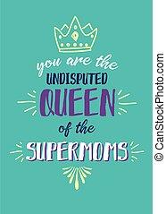Du bist die unbestrittene Königin der Supermoms.