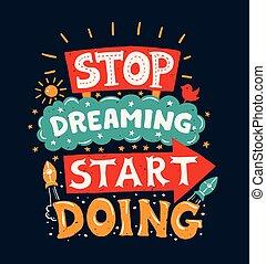 Hören Sie auf zu träumen - Motivations-Zitate-Poster.