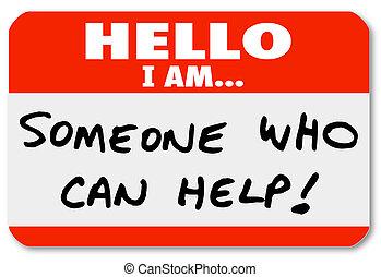 Hallo, ich bin jemand, der Namensschilder helfen kann