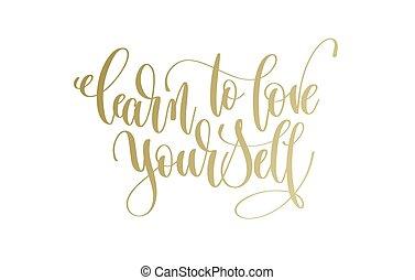 Lernen Sie, sich selbst zu lieben - Text mit goldener Hand.