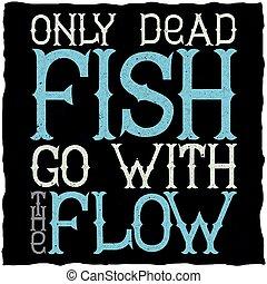 Nur tote Fische gehören zum Motivationsplakat.