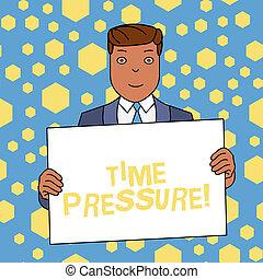 Schreibe Text schreiben Zeitdruck. Konzept bedeutet, dass die Dinge in weniger Zeit erledigt werden, als benötigt wird oder erwünscht lächelnder Mann mit einem formalen, leeren Plakatbrett vor sich selbst.