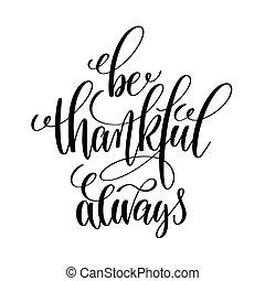 sein, geschrieben, schwarz, weißes, hand, always, positi, beschriftung, dankbar