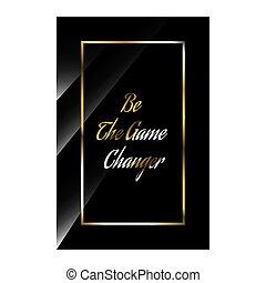 sein, stile, notieren, begeisternd, elegant, vektor, spiel, motivational, changer., quotes., positiv, luxus, abbildung, bestand, typographie, schoenheit