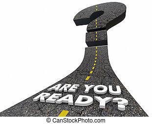 Sind Sie bereit Fragezeichen Straße vorbereitet 3D Abbildung.