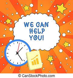 Textzeichen zeigen, dass wir Ihnen helfen können. Konzeptfoto mit guter Betreuung für Kunden oder Freunde.