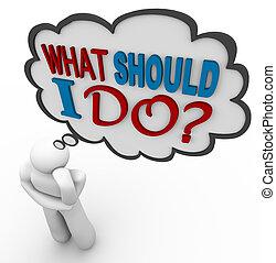 Was soll ich tun - denkende Person fragt in Gedankenbläschen