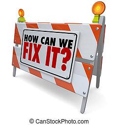 Wie können wir es reparieren, Barrikadierung Zeichen Reparatur verbessern Problem.