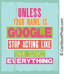 wissen, mögen, notieren, begeisternd, google, vektor, text, everything., halt, stellvertretend, unless, sie, poster., name, dein, typographie, motivation